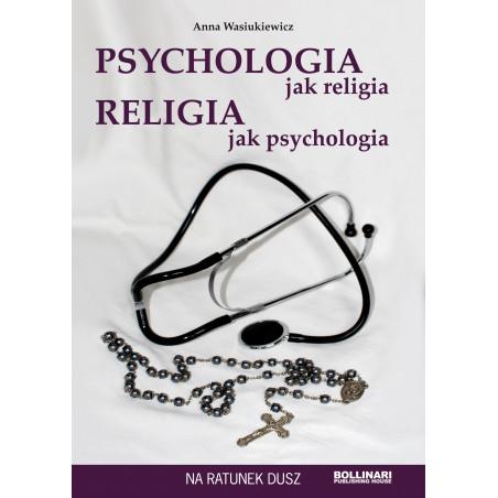 Psychologia jak religia, religia jak psychologia - Anna Wasiukiewicz - eBOOK