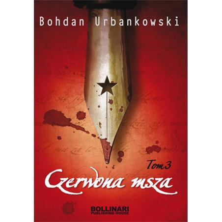 Czerwona msza. Tom III - Bohdan Urbankowski - eBOOK
