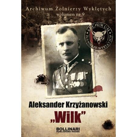 Aleksander Krzyżanowski - Wilk. Archiwum Żołnierzy Wyklętych. Wolumen nr 9
