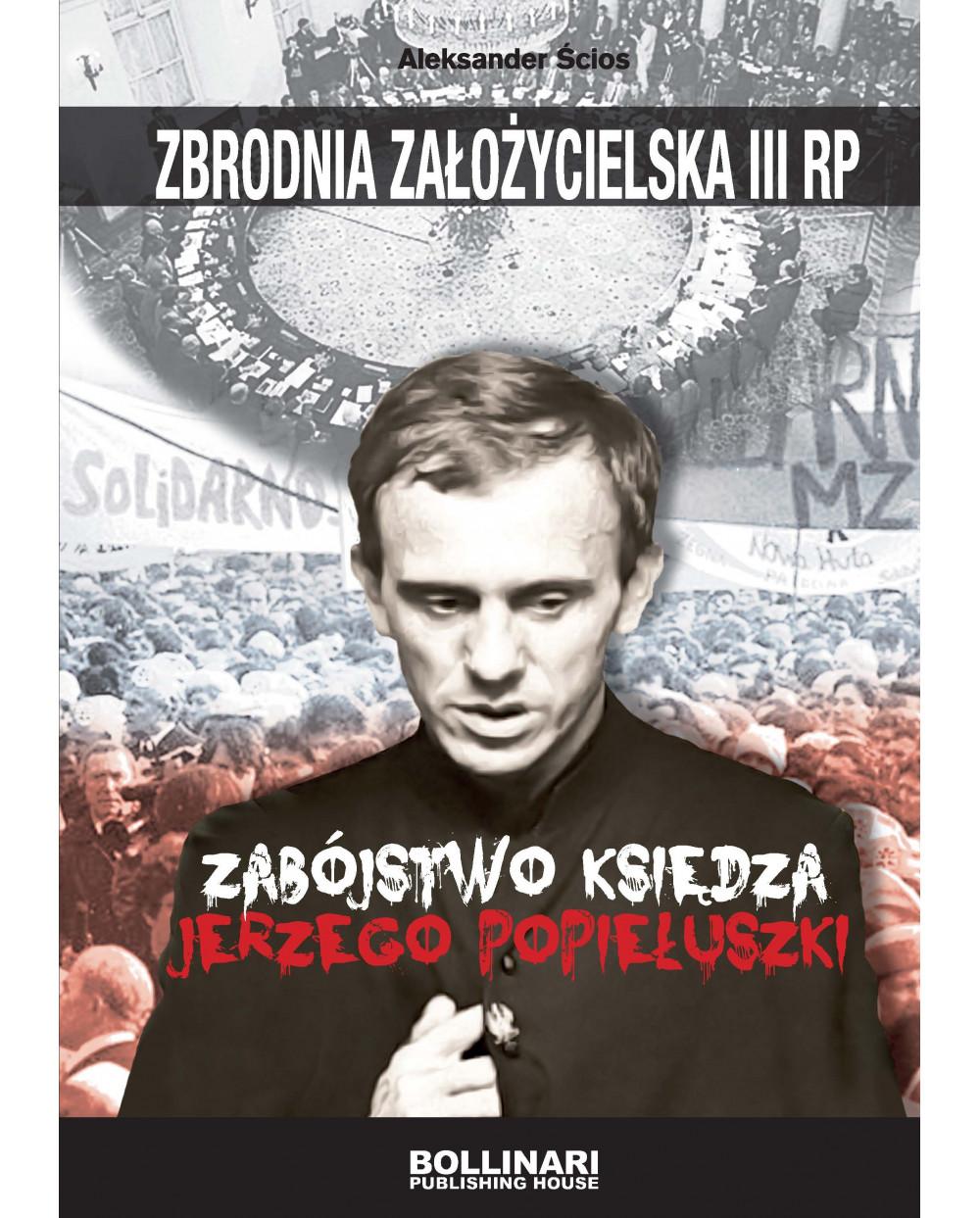 Aleksander Ścios - Zbrodnia założycielska III RP. Zabójstwo księdza Jerzego Popiełuszki