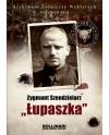 """Dominik Kuciński - Zygmunt Szendzielarz """"Łupaszka"""". Archiwum Żołnierzy Wyklętych. Wolumen nr 4"""