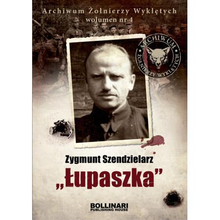 """Dominik Kuciński - Zygmunt Szendzielarz """"Łupaszka"""". Archiwum Żołnierzy Wyklętych. Wolumen nr 4 - eBOOK"""