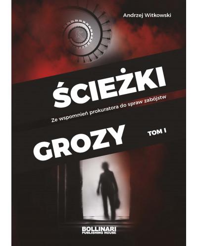 Andrzej Witkowski - Ścieżki grozy. Ze wspomnień prokuratora do spraw zabójstw / tom I