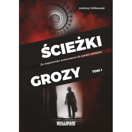 Andrzej Witkowski - Ścieżki grozy. Ze wspomnień prokuratora do spraw zabójstw / tom I - eBOOK