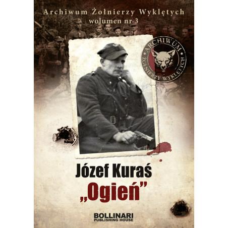 """Dominik Kuciński - Józef Kuraś """"Ogień"""". Archiwum Żołnierzy Wyklętych. Wolumen nr 3 - eBOOK"""