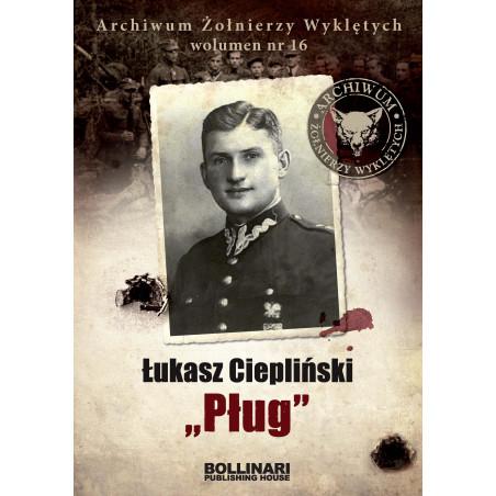 """Dominik Kuciński - Łukasz Ciepliński """"Pług"""". Archiwum Żołnierzy Wyklętych. Wolumen nr 16 - eBOOK"""
