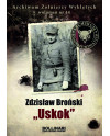 """Dominik Kuciński - Zdzisław Broński """"Uskok"""". Archiwum Żołnierzy Wyklętych. Wolumen nr 14"""