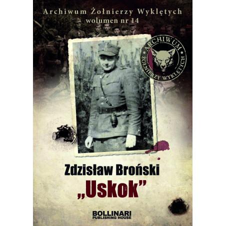 """Dominik Kuciński - Zdzisław Broński """"Uskok"""". Archiwum Żołnierzy Wyklętych. Wolumen nr 14 - eBOOK"""