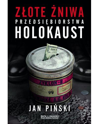 Jan Piński - Złote żniwa. Przedsiębiorstwo Holokaust.